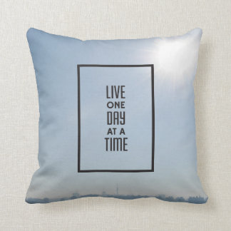 """""""Live one  day at a time"""" quote. Throw Pillow"""