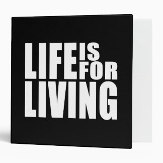 Live Positive Mantra Quote : Life is for Living 3 Ring Binder