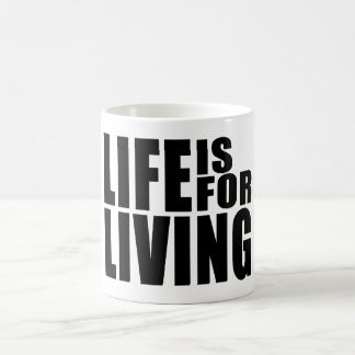 Live Positive Mantra Quote : Life is for Living Coffee Mug