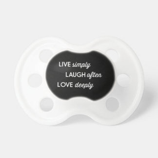 Live Simply, Laugh Often, Love Deeply Pacifier
