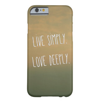 """""""Live Simply. Love Deeply"""" Inspirational Quote Barely There iPhone 6 Case"""