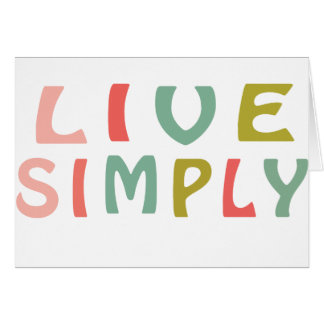 Live Simply- Unique Designs Greeting Card