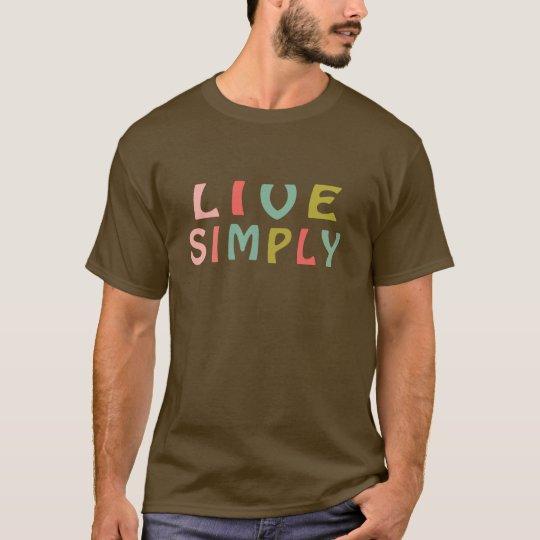 Live Simply- Unique Designs T-Shirt