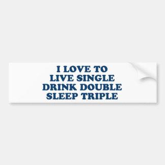 Live Single Drink Double Sleep Triple Bumper Sticker