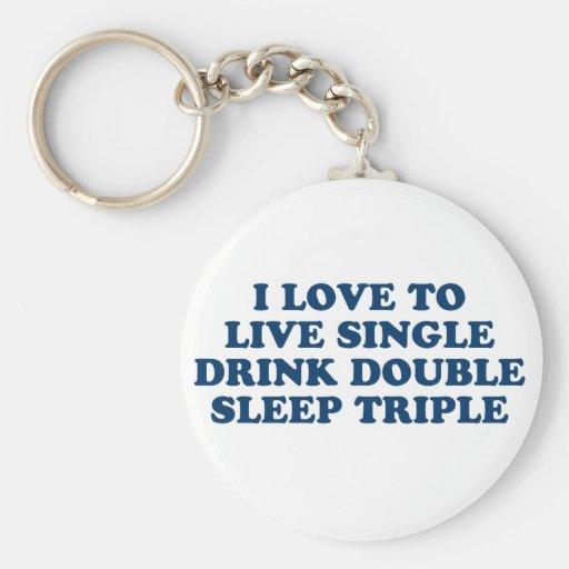 Live Single Drink Double Sleep Triple Key Chains