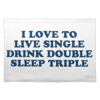Live Single Drink Double Sleep Triple Placemat
