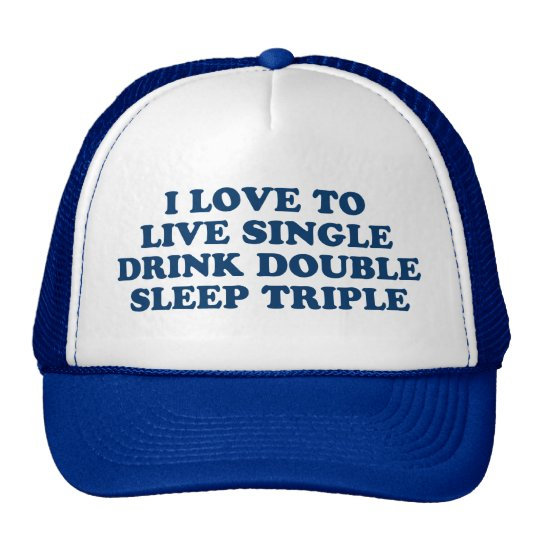 Live Single Drink Double Sleep Triple Trucker Hat