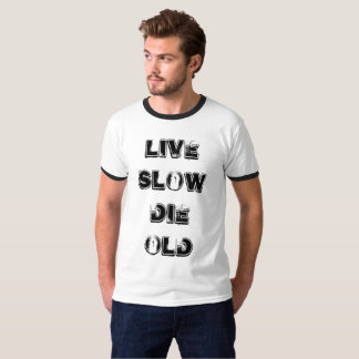 Live Slow Die Old T-Shirt