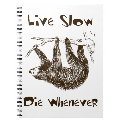 Live Slow. Die Whenever Notebook