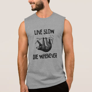 Live Slow, Die Whenever Sleeveless Shirt