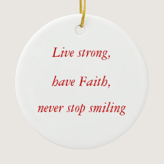 Live strong,, have Faith,, never stop smiling Ceramic Ornament