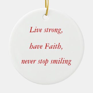 Live strong,, have Faith,, never stop smiling Ornament