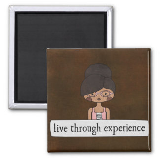 Live Through Experience by Linda Tieu 2 Inch Square Magnet