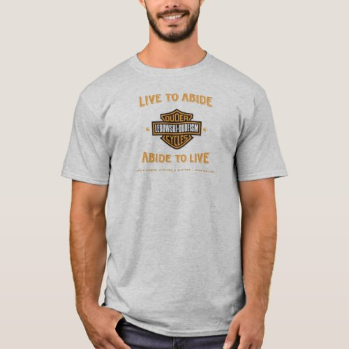 Live to Abide - Dudeism T-Shirt
