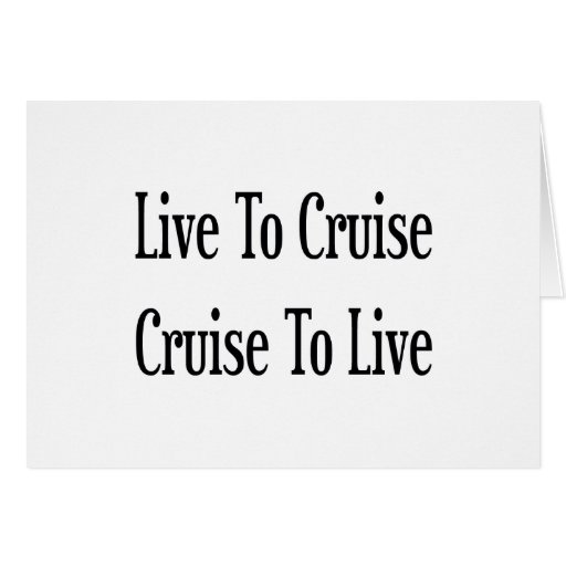 Live To Cruise Cruise To Live Greeting Card
