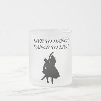LIVE TO DANCE, DANCE TO LIVE FROSTED GLASS COFFEE MUG