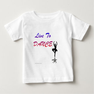 Live To Dance (For Light Colored Products) Baby T-Shirt