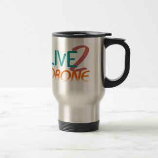 Live to Drone Travel Mug