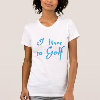 Live to Golf T Shirt