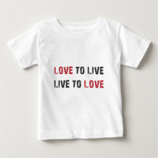 Live to Love. Love to Live. Baby T-Shirt