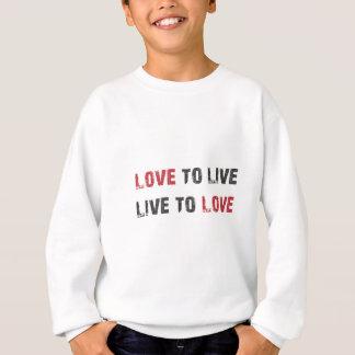 Live to Love. Love to Live. Sweatshirt