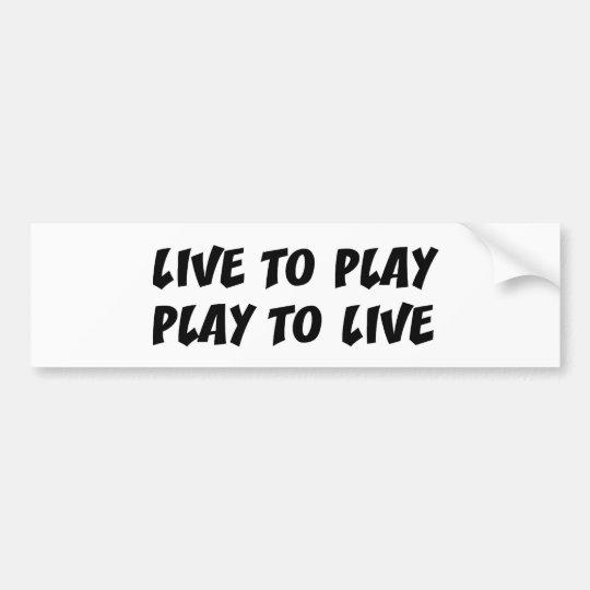 Live To Play Bumper Sticker