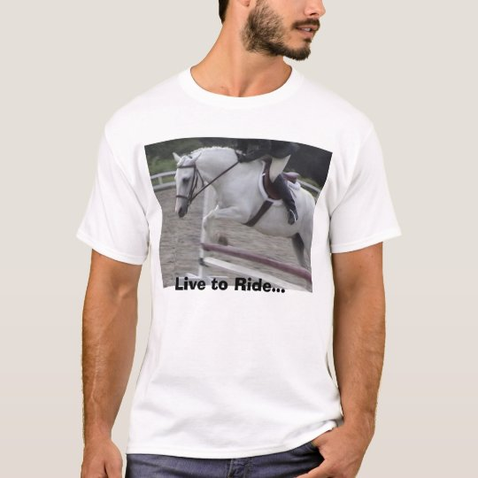 Live to Ride... T-Shirt