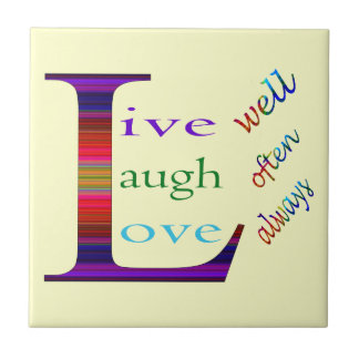 Live Well, Laugh Often, Love Always by STaylor Ceramic Tile