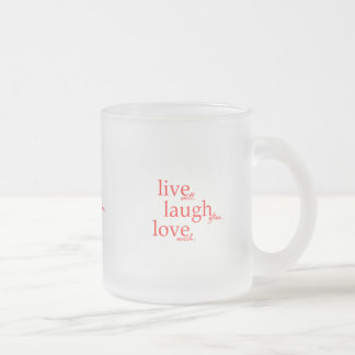 LIVE WELL LAUGH OFTEN LOVE MUCH MOTTOS QUOTES COMM FROSTED GLASS COFFEE MUG