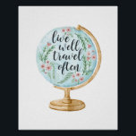 "Live Well, Travel Often Poster<br><div class=""desc"">Cute art print design for world travelers features a watercolor globe illustration with &quot;live well,  travel often&quot; inscribed in hand lettered calligraphy and surrounded by tiny pink blossoms and green leaves.</div>"