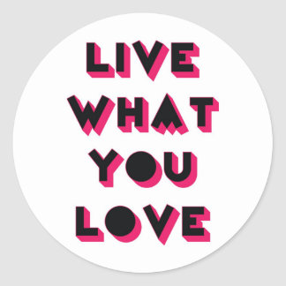 Live what you love classic round sticker