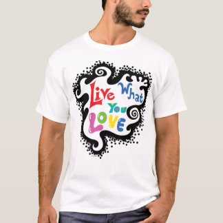 Live What You Love T-Shirt