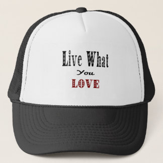 Live What You Love Trucker Hat