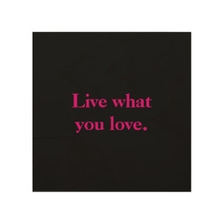 Live what you love. wood wall art