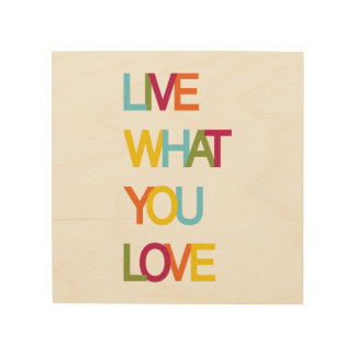 Live what you love Wood Wall Art