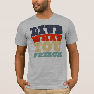 Live What You Preach Shirt