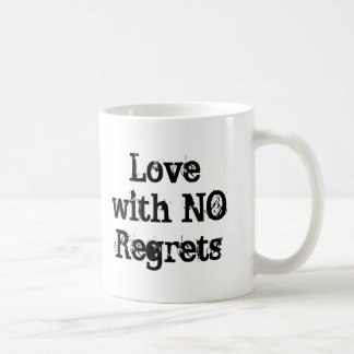 Live with No Excuses ... Love with No Regrets Coffee Mug