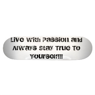 Live with Passion and Always Stay True To Yourself Skateboard Deck