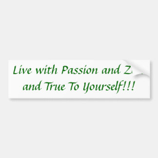 Live with Passion and Zest and True To Yourself!!! Car Bumper Sticker