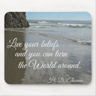 Live your beliefs and you can turn the world .... mouse pad