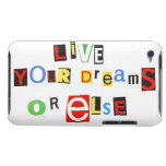 Live Your Dreams Or Else Barely There iPod Case