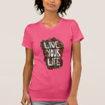 Live Your Life - Color T-Shirt