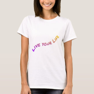 Live Your Life, colorful word art T-Shirt