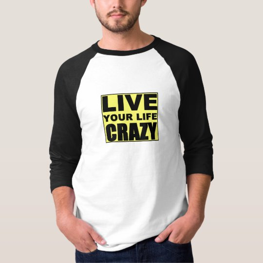 Live Your Life Crazy T-Shirt