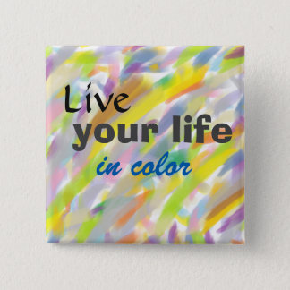 Live Your Life In Color Positive Quote Button