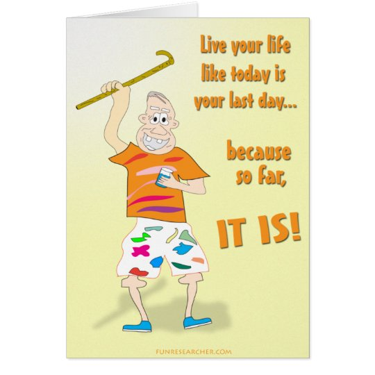 Live Your Life Like Today is Your Last Day Card