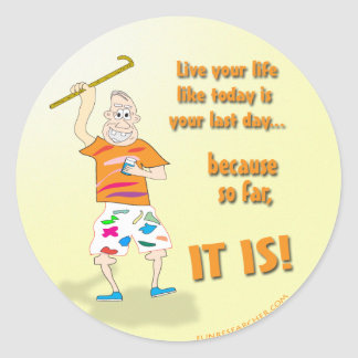 Live Your Life Like Today is Your Last Day Classic Round Sticker