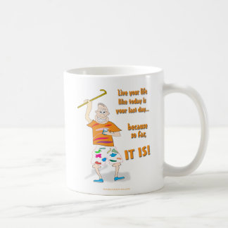 Live Your Life Like Today is Your Last Day Coffee Mug
