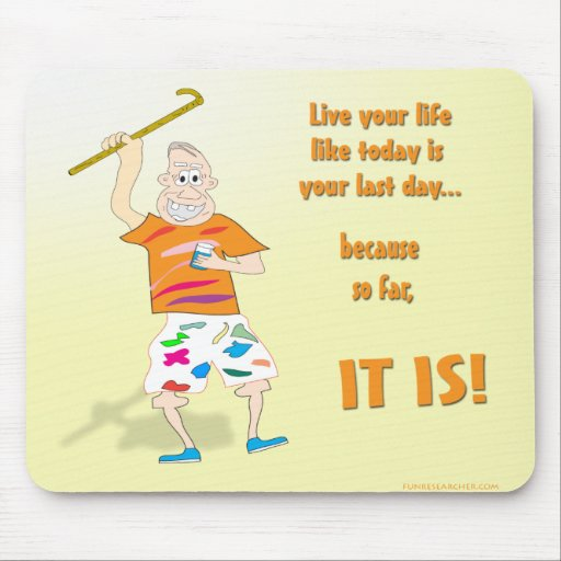 Live Your Life Like Today is Your Last Day Mouse Pad