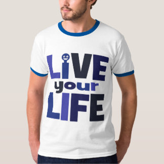 Live Your Life, Love Your Life Blue T-Shirt
